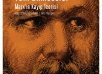 """BİR KİTAP: """"ESKİ TANRILAR YENİ BİLMECELER- MARX'IN KAYIP TEORİSİ"""" YA DA KAYIT DIŞI PROLETERYA"""