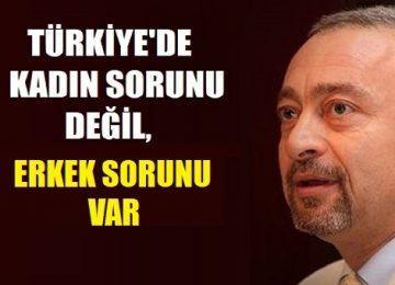 """ÜMİT KOCASAKAL: """"TÜRKİYE'DE KADIN SORUNU DEĞİL, ERKEK SORUNU VAR."""""""